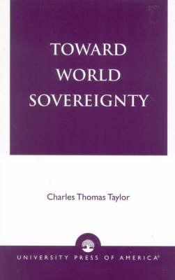 Toward World Sovereignty (Paperback)