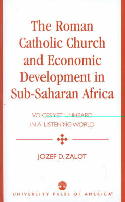 The Roman Catholic Church and Economic Development in Sub-Saharan Africa: Voices Yet Unheard in a Listening World (Paperback)