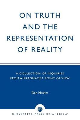 On Truth and the Representation of Reality: A Collection of Inquiries from a Pragmatist Point of View (Paperback)