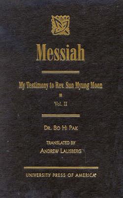 Messiah: v. II: My Testimony to Rev. Sun Myung Moon (Hardback)