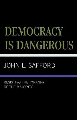 Democracy is Dangerous: Resisting the Tyranny of the Majority (Paperback)