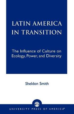 Latin America in Transition: The Influence of Culture on Ecology, Power, and Diversity (Paperback)