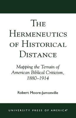 The Hermeneutics of Historical Distance: Mapping the Terrain of American Biblical Criticism, 1880-1914 (Paperback)