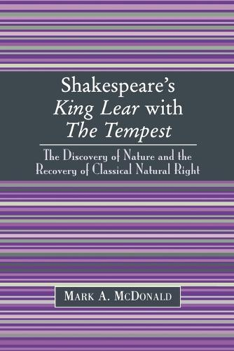 """Shakespeare's """"King Lear"""" with """"The Tempest"""": The Discovery of Nature and the Recovery of Classical Natural Right (Paperback)"""