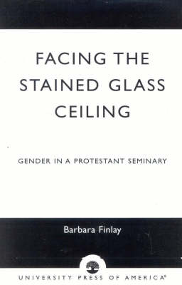 Facing the Stained Glass Ceiling: Gender in a Protestant Seminary (Paperback)