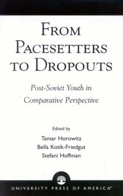 From Pacesetters to Dropouts: Post-Soviet Youth in Comparative Perspective (Paperback)