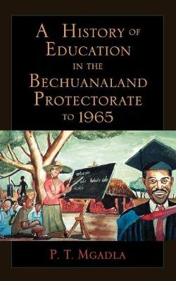 A History of Education in the Bechuanaland Protectorate to 1965 (Paperback)