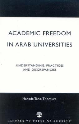 Academic Freedom in Arab Universities: Understanding, Practices and Discrepancies (Paperback)