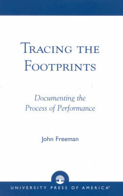 Tracing the Footprints: Documenting the Process of Performance (Paperback)