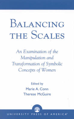 Balancing the Scales: An Examination of the Manipulation and Transformation of Symbolic Concepts of Women (Paperback)