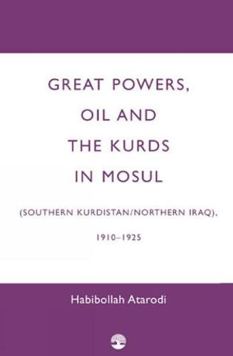 Great Powers, Oil and the Kurds in Mosul (Hardback)