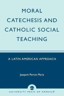 Moral Catechesis and Catholic Social Teaching: A Latin American Approach (Paperback)