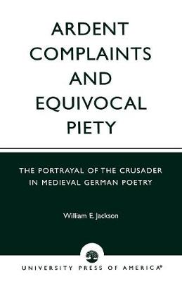 Ardent Complaints and Equivocal Piety: The Portrayal of the Crusader in Medieval German Poetry (Paperback)