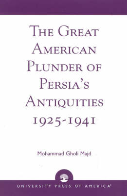 The Great American Plunder of Persia's Antiquities, 1925-1941 (Paperback)