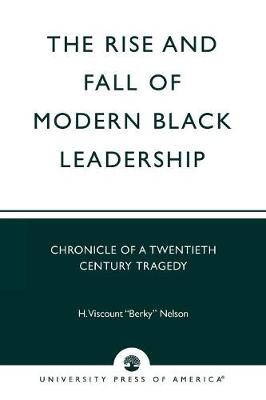 The Rise and Fall of Modern Black Leadership: Chronicle of a Twentieth Century Tragedy (Paperback)