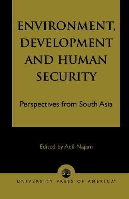 Environment, Development and Human Security: Perspectives from South Asia (Paperback)