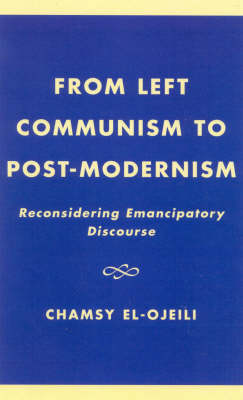 From Left Communism to Post-modernism: Reconsidering Emancipatory Discourse (Hardback)