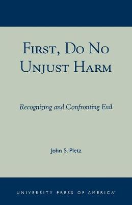 First, Do No Unjust Harm: Recognizing and Confronting Evil (Paperback)