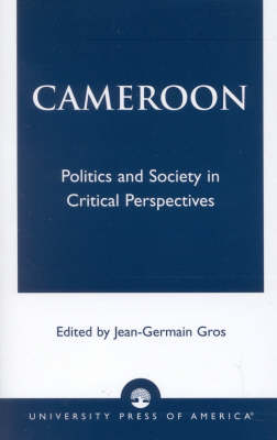 Cameroon: Politics and Society in Critical Perspectives (Paperback)
