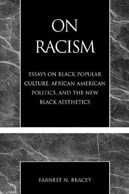 On Racism: Essays on Black Popular Culture, African American Politics and the New Black Aesthetics (Paperback)