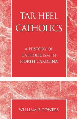 Tar Heel Catholics: A History of Catholicism in North Carolina (Paperback)