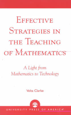 Effective Strategies in the Teaching of Mathematics: A Light from Mathematics to Technology (Paperback)
