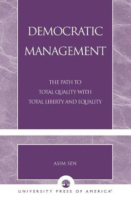 Democratic Management: The Path to Total Quality with Total Liberty and Equality (Paperback)