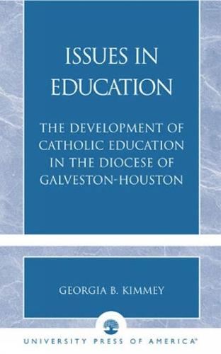 Issues in Education: The Development of Catholic Education in the Diocese of Galveston-Houston (Paperback)