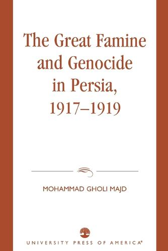 The Great Famine and Genocide in Persia, 1917-1919 (Paperback)