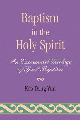 Baptism in the Holy Spirit: An Ecumenical Theology of Spirit Baptism (Paperback)