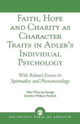"""Faith, Hope and Charity as Character Traits in Adler's """"Individual Psychology"""": With Related Essays in Spirituality and Phenomenology (Paperback)"""