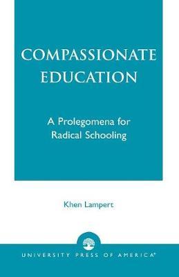Compassionate Education: A Prolegomena for Radical Schooling (Paperback)
