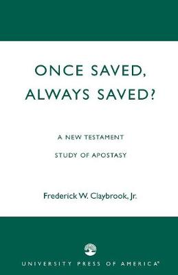 Once Saved, Always Saved?: A New Testament Study of Apostasy (Paperback)