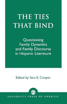 The Ties That Bind: Questioning Family Dynamics and Family Discourse in Hispanic Literature (Paperback)