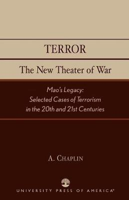 Terror: The New Theater of War: Mao's Legacy: Selected Cases of Terrorism in the 20th and 21st Centuries (Paperback)