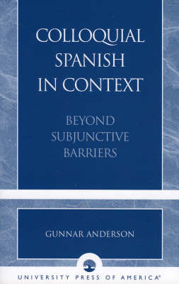 Colloquial Spanish in Context: Beyond Subjunctive Barriers (Paperback)