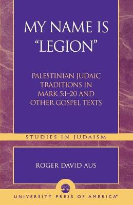 My Name Is Legion: Palestinian Judaic Traditions in Mark 5:1-20 and Other Gospel Texts - Studies in Judaism (Paperback)