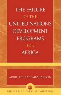 The Failure of the United Nations Development Programs for Africa (Paperback)