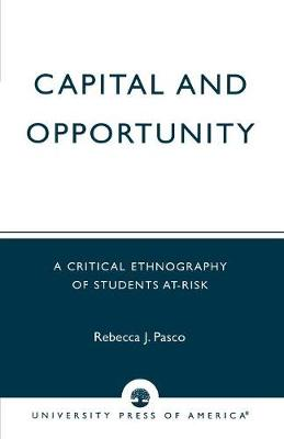 Capital and Opportunity: A Critical Ethnography of Students At-Risk (Paperback)