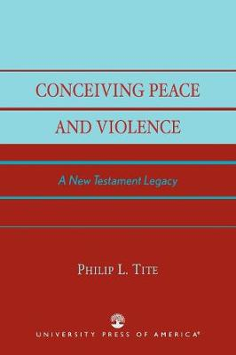 Conceiving Peace and Violence: A New Testament Legacy (Paperback)