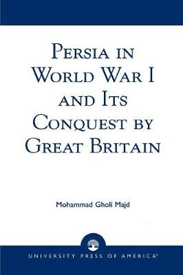 Persia in World War I and Its Conquest by Great Britain (Paperback)