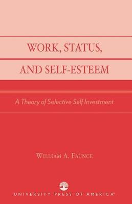 Work, Status and Self-esteem: A Theory of Selective Self Investment (Paperback)