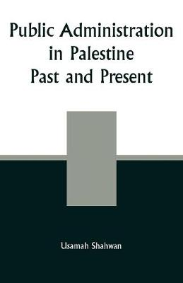 Public Administration in Palestine: Past and Present (Paperback)