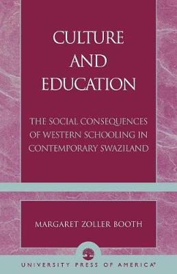 Culture and Education: The Social Consequences of Western Schooling in Contemporary Swaziland (Paperback)
