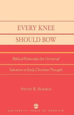 Every Knee Should Bow: Biblical Rationales for Universal Salvation in Early Christian Thought (Paperback)