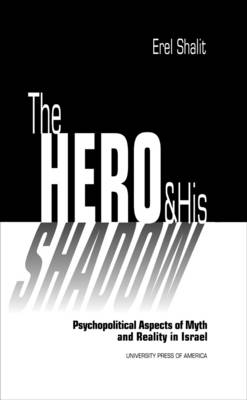 The Hero and His Shadow: Psychopolitical Aspects of Myth and Reality in Israel (Paperback)