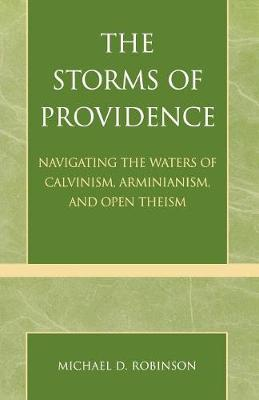 The Storms of Providence: Navigating the Waters of Calvinism, Arminianism, and Open Theism (Paperback)