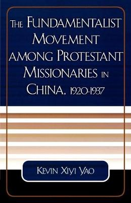 The Fundamentalist Movement among Protestant Missionaries in China, 1920-1937 - American Society of Missiology Dissertation Series (Paperback)