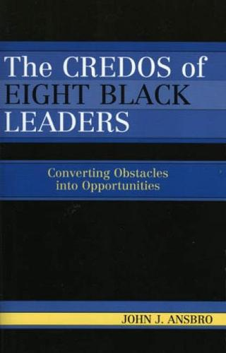 The Credos of Eight Black Leaders: Converting Obstacles into Opportunities (Hardback)