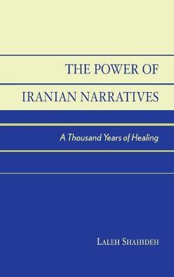 The Power of Iranian Narratives: A Thousand Years of Healing (Hardback)